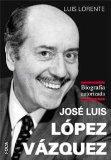 Portada de JOSE LUIS LOPEZ VAZQUEZ: BIOGRAFIA AUTORIZADA