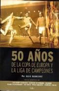 Portada de 50 AÑOS DE LA COPA DE EUROPA Y LA LIGA DE CAMPEONES