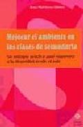 Portada de MEJORAR EL AMBIENTE EN LAS CLASES DE SECUNDARIA: UN ENFOQUE PRACTICO PARA RESPONDER A LA DIVERSIDAD DESDE EL AULA