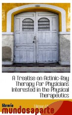 Portada de A TREATISE ON ACTINIC-RAY THERAPY FOR PHYSICIANS INTERESTED IN THE PHYSICAL THERAPEUTICS