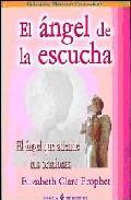 Portada de EL ANGEL DE LA ESCUCHA: EL ANGEL QUE ATIENDE TUS ORACIONES