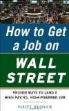 Portada de HOW TO GET A JOB ON WALL STREET: PROVEN WAYS TO LAND A HIGH-PAYING, HIGH-POWER JOB