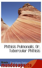 Portada de PHTHISIS PULMONALIS, OR, TUBERCULAR PHTHISIS