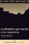 Portada de LA ALHAMBRA QUE FASCINO A LOS ROMANTICOS