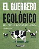 Portada de EL GUERRERO ECOLOGICO: COMO PROTEGER EL PLANETA CON SABIDURIA