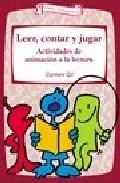 Portada de LEER, CONTAR Y JUGAR: ACTIVIDADES DE ANIMACION A LA LECTURA