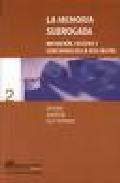 Portada de LA MEMORIA SUBROGADA: MEDIACION, CULTURA Y CONCIENCIA EN LA RED DIGITAL