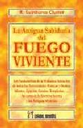 Portada de LA ANTIGUA SABIDURIA DEL FUEGO VIVIENTE: EL SENDERO DE LA VERDADERA INICIACION