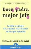 Portada de BUEN PADRE, MEJOR JEFE: FAMILIA Y TRABAJO: DOS MUNDOS RELACIONADOS DE LOS QUE APRENDER