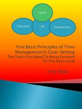 Portada de FIVE BASIC PRINCIPLES OF TIME MANAGEMENT IN GOAL-SETTING: THE TOOLS YOU NEED TO MOVE FORWARD TO THE NEXT LEVEL