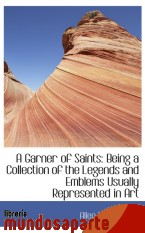 Portada de A GARNER OF SAINTS: BEING A COLLECTION OF THE LEGENDS AND EMBLEMS USUALLY REPRESENTED IN ART