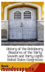 Portada de HISTORY OF THE ANTISLAVERY MEASURES OF THE THIRTY-SEVENTH AND THIRTY-EIGHTH UNITED STATES CONGRESSES