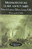 Portada de HISTORIA DE LA PRINCESA ZULKAÏS Y EL PRINCIPE KALILAH: EL TERCER EPISODIO DE VATHEK