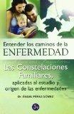 Portada de ENTENDER LOS CAMINOS DE LA ENFERMEDAD: LAS CONSTELACIONES FAMILIARES APLICADAS AL ESTUDIO Y ORIGEN DE LAS ENFERMEDADES