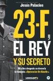 Portada de 23-F: EL REY Y SU SECRETO: 30 AÑOS DESPUÉS SE DESVELA LA LLAMADA «OPERACIÓN DE GAULLE»