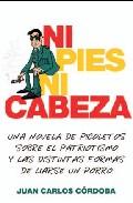 Portada de NI PIES NI CABEZA: UNA NOVELA DE PICOLETOS SOBRE EL PATRIOTISMO YLAS DISTINTAS FORMAS DE LIARSE UN PORRO
