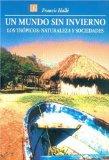 Portada de UN MUNDO SIN INVIERNO: LOS TROPICOS. NATURALEZA Y SOCIEDADES