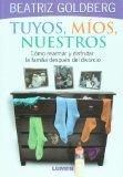 Portada de TUYOS, MIOS, NUESTROS: COMO REARMAR Y DISFRUTAR LA FAMILIA DESPUES DEL DIVORCIO