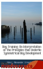 Portada de BOY TRAINING: AN INTERPRETATION OF THE PRINCIPLES THAT UNDERLIE SYMMETRICAL BOY DEVELOPMENT