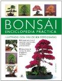 Portada de BONSAI ENCICLOPEDIA PRACTICA: MANUAL ESENCIAL CON MAS DE 800 FOTOGRAFIAS PARA CREAR, CULTIVAR Y EXHIBIR BONSAIS