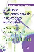 Portada de AUXILIAR DE FUNCIONAMIENTO DE INSTALACIONES MUNICIPALES AL SERVICIO DEL AYUNTAMIENTO DE PAMPLONA. TEST Y SUPUESTOS PRACTICOS