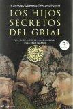 Portada de LOS HIJOS SECRETOS DEL GRIAL: UNA CONSPIRACION DE SIGLOS ALREDEDOR DE UN LINAJE SAGRADO