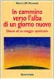 Portada de IN CAMMINO VERSO L'ALBA DI UN NUOVO GIORNO. DIARIO DI UN VIAGGIO SPIRITUALE (SPIRITUALITÀ)