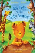 Portada de SAY HELLO TO THE BABY ANIMALS
