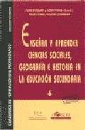 Portada de ENSEÑAR Y APRENDER CIENCIAS SOCIALES, GEOGRAFIA E HISTORIA EN LA EDUCACION SECUN