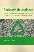 Portada de RECICLADO DE CIUDADES. NUEVAS HERRAMIENTAS DE PLANIFICACION Y DISEÑO URBANO PARA INTERVENIR EN CIUDADES EXISTENTES