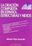 Portada de LA ORACIÓN COMPUESTA EN ESPAÑOL, ESTRUCTURAS Y NEXOS