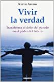 Portada de VIVIR LA VERDAD: TRANSFORMA EL DOLOR DEL PASADO EN EL PODER DEL FUTURO