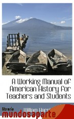 Portada de A WORKING MANUAL OF AMERICAN HISTORY FOR TEACHERS AND STUDENTS