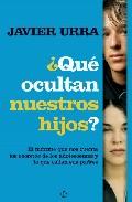 Portada de ¿QUE OCULTAN NUESTROS HIJOS?: EL INFORME QUE NOS CUENTA LOS SECRETOS DE LOS ADOLESCENTES Y LO QUE CALLAN SUS PADRES