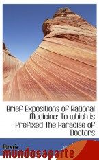 Portada de BRIEF EXPOSITIONS OF RATIONAL MEDICINE: TO WHICH IS PREFIXED THE PARADISE OF DOCTORS