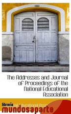 Portada de THE ADDRESSES AND JOURNAL OF PROCEEDINGS OF THE NATIONAL EDUCATIONAL ASSOCIATION