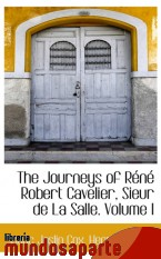 Portada de THE JOURNEYS OF RÉNÉ ROBERT CAVELIER, SIEUR DE LA SALLE. VOLUME I