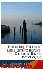 Portada de RUDIMENTARY TREATISE ON LIMES, CEMENTS, MORTARS, CONCRETES, MASTICS, PLASTERING, ETC