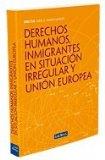 Portada de DERECHOS HUMANOS, INMIGRANTES EN SITUACION IRREGULAR Y UNION EUROPEA