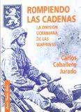 Portada de ROMPIENDO LAS CADENAS: LA DIVISION UCRANIANA DE LAS WAFFEN SS