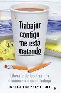 Portada de TRABAJAR CONTIGO ME ESTA MATANDO: LIBERATE DE LAS TRAMPAS EMOCIONALES EN EL TRABAJO