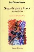 Portada de SIEGA DE PAN Y FLORES: ANTOLOGIA POETICA