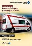 Portada de PRUEBAS LIBRES PARA LA OBTENCION DEL TITULO DE TECNICO DE EMERGENCIAS SANITARIAS: ANATOMOFISIOLOGIA Y PATOLOGIAS BASICAS: CICLO FORMATIVO DE GRADO MEDIO: EMERGENCIAS SANITARIAS