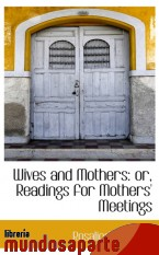 Portada de WIVES AND MOTHERS: OR, READINGS FOR MOTHERS` MEETINGS