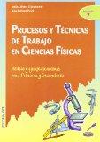 Portada de PROCESOS Y TECNICAS DE TRABAJO EN CIENCIAS FISICAS: MODELO Y EJEMPLIFICACIONES PARA PRIMARIA Y SECUNDARIA