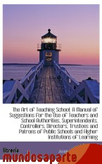 Portada de THE ART OF TEACHING SCHOOL: A MANUAL OF SUGGESTIONS FOR THE USE OF TEACHERS AND SCHOOL AUTHORITIES,