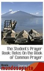 Portada de THE STUDENT`S PRAYER BOOK: NOTES ON THE BOOK OF COMMON PRAYER