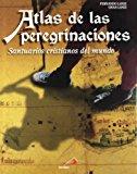 Portada de ATLAS DE LAS PEREGRINACIONES: SANTUARIOS CRISTIANOS DEL MUNDO