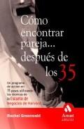 Portada de COMO ENCONTRAR PAREJA DESPUES DE LOS 35: UN PROGRAMA DE ACCION EN15 PASOS UTILIZANDO LAS TECNICAS DE NEGOCIOS DE HARVARD