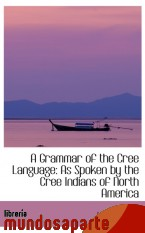 Portada de A GRAMMAR OF THE CREE LANGUAGE: AS SPOKEN BY THE CREE INDIANS OF NORTH AMERICA